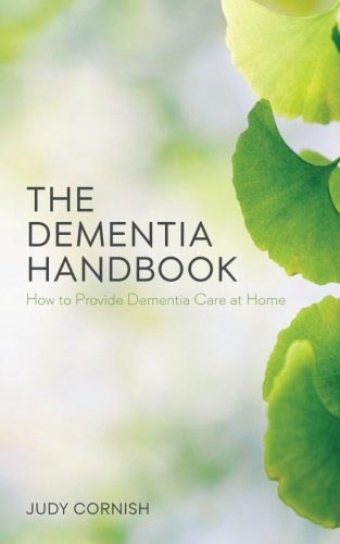 The Dementia Handbook: How to Provide Dementia Care at Home by Judy Cornish and Dementia With Dignity: Living Well with Alzheimer's and Dementia Using the DAWN Method