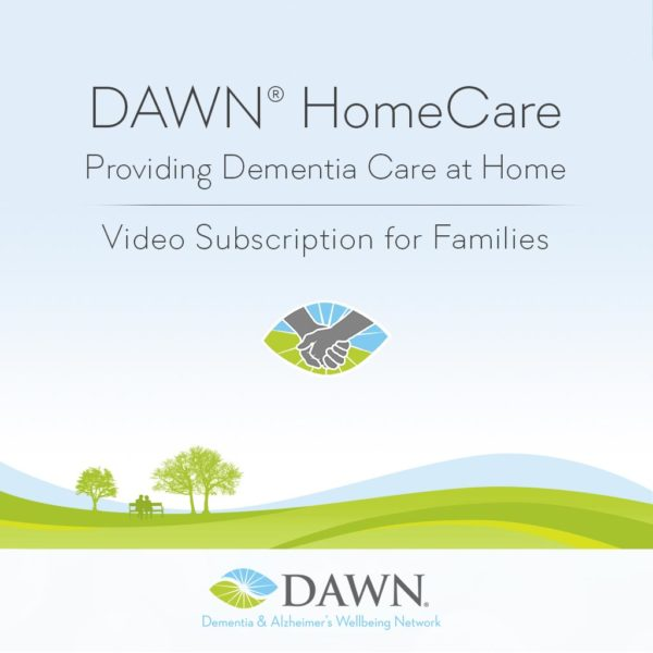 DAWN HomeCare: Providing Dementia Care at Home - Video Subscription for Families; Dementia and Alzheimers Wellbeing Network