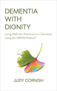 Dementia with Dignity: Living Well with Alzheimer's or Dementia Using the DAWN Method | Judy Cornish