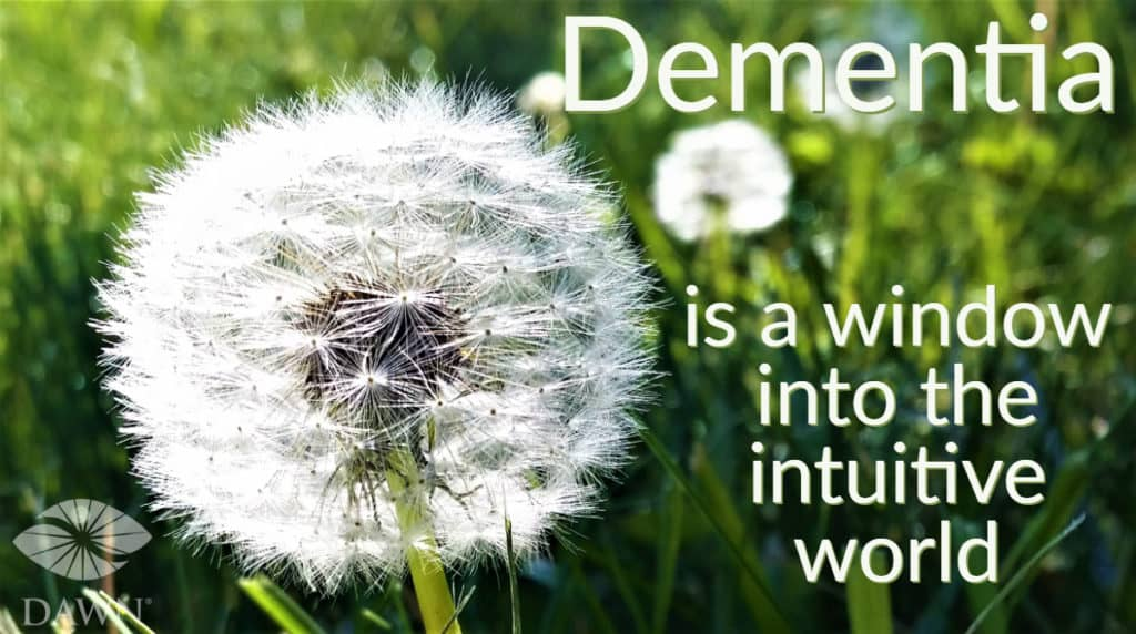 Dementia is a window into the intuitive world (dandilion seeds)