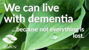 We can live with dementia because not everything is lost. (green hosta leaves)