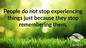 People do not stop experiencing things just because they stop remembering them (green grass and sunshine)
