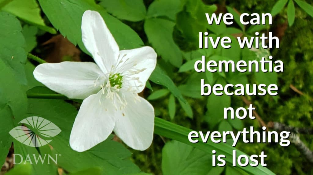We can live with dementia because not everything is lost. (white blossom with green leaves)