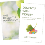 Book covers: The Dementia Handbook (How to Provide Dementia Care at Home) and Dementia With Dignity (Living Well with Alzheimer's or Dementia Using the DAWN Method) by Judy Cornish