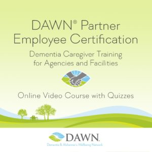 DAWN Partner Employee Certification | Dementia Caregiver Training for Agencies and Facilities | Online Video Course with Quizzes