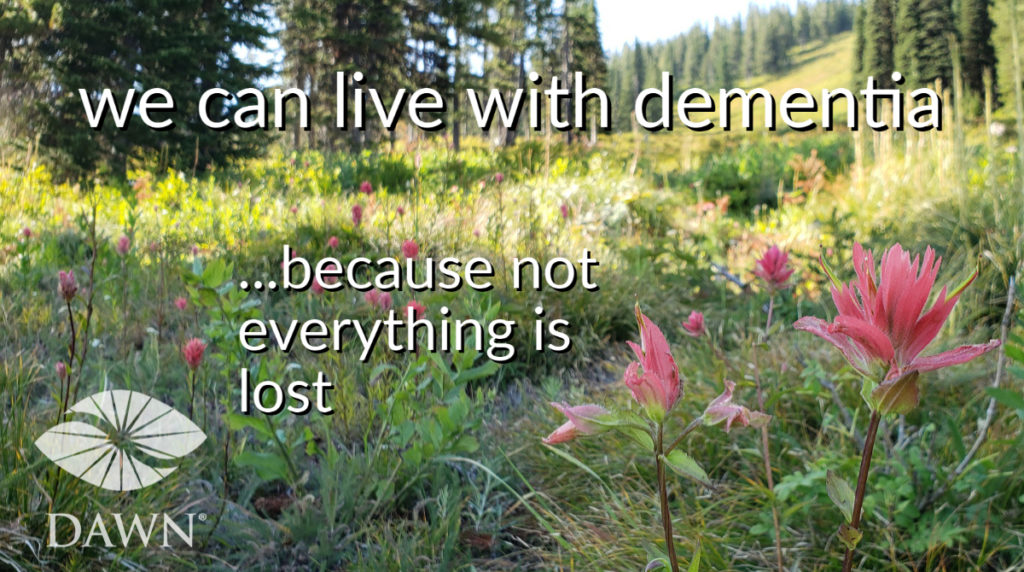 We can live with dementia because not everything is lost. The DAWN Method