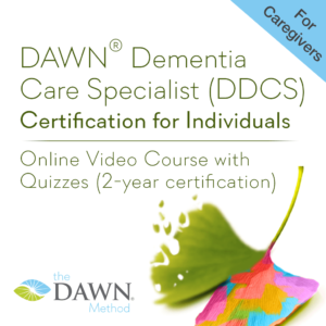 DAWN Dementia Care Specialist (DDCS) Certification for Individual Caregivers - Online Video Course with Quizzes (2-year certification in the DAWN Method)