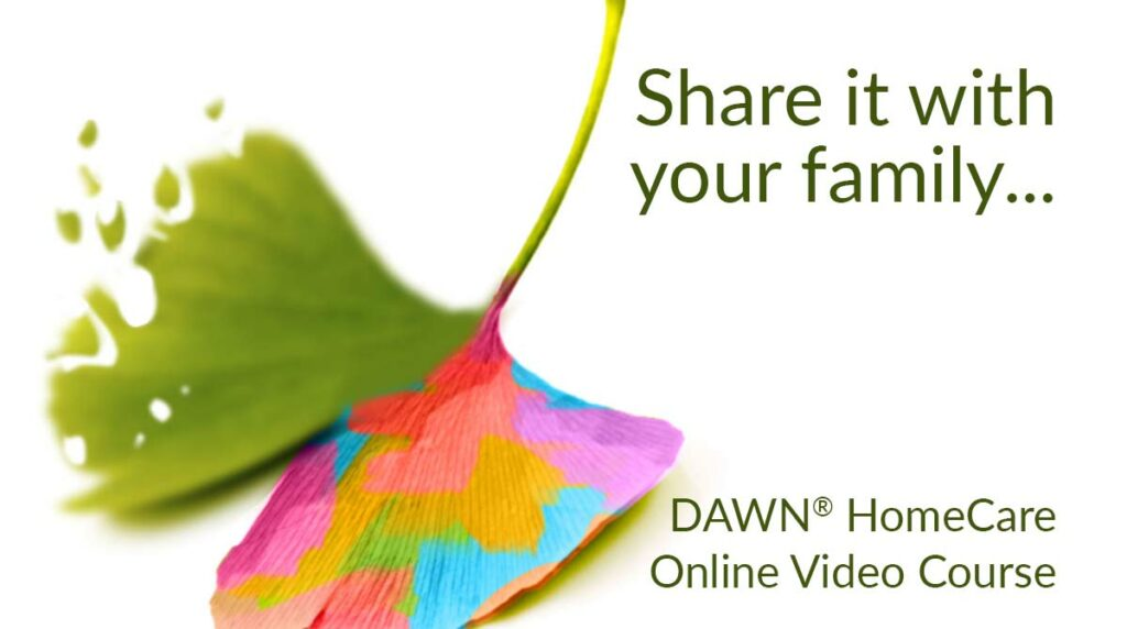 Share it with your family - DAWN HomeCare Online Video Course