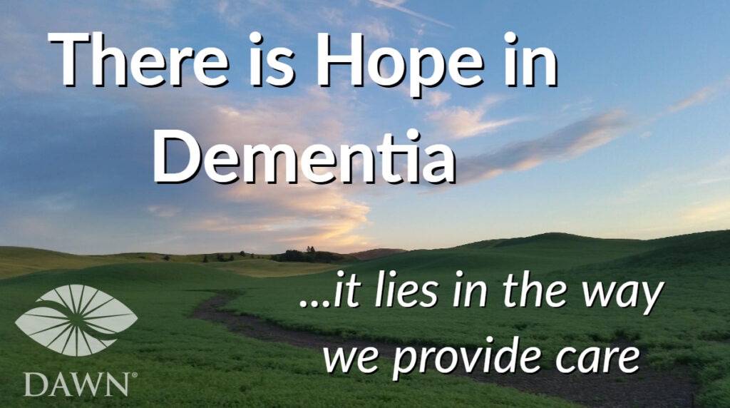 There is hope in dementia. It lies in the way we provide care.