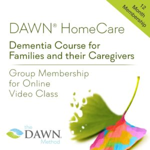 12 Month Membership: DAWN HomeCare - Dementia Course for Families and their Caregivers; Group Membership to Online Video Class from the DAWN Method