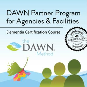 DAWN Partner Program for Agencies and Facilities - Dementia Certification Course in the DAWN Method (DAWN Dementia Care Specialist Certification)