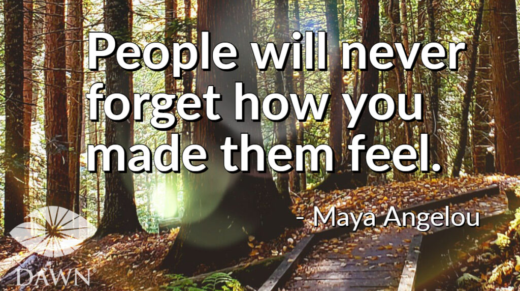People will never forget how you made them feel. (Maya Angelou quote over forest and path photo)
