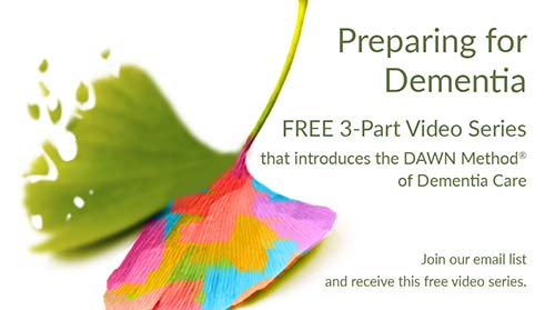 Preparing for Dementia; Free 3-Part Video Series that introduces the DAWN Method of Dementia Care; Join our email list and receive this free video series. (ginkgo leaf - one side fading, other side in rainbow colors)