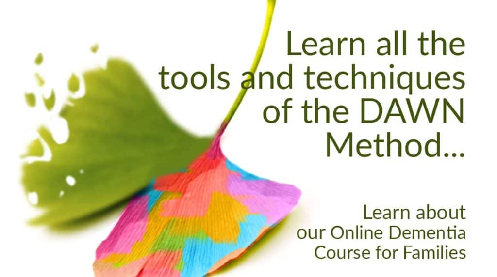 Learn all the tools and techniques of the DAWN Method... Click here to learn about Online Dementia Care Class for Families (ginkgo leaf: one side fading & the other rainbow colored)