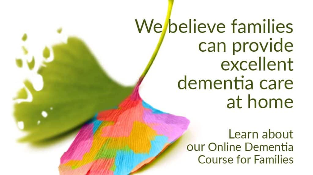 We believe families can provide excellent dementia care at home. Click here to learn about Online Dementia Care Class for Families (ginkgo leaf: one side fading & the other rainbow colored)